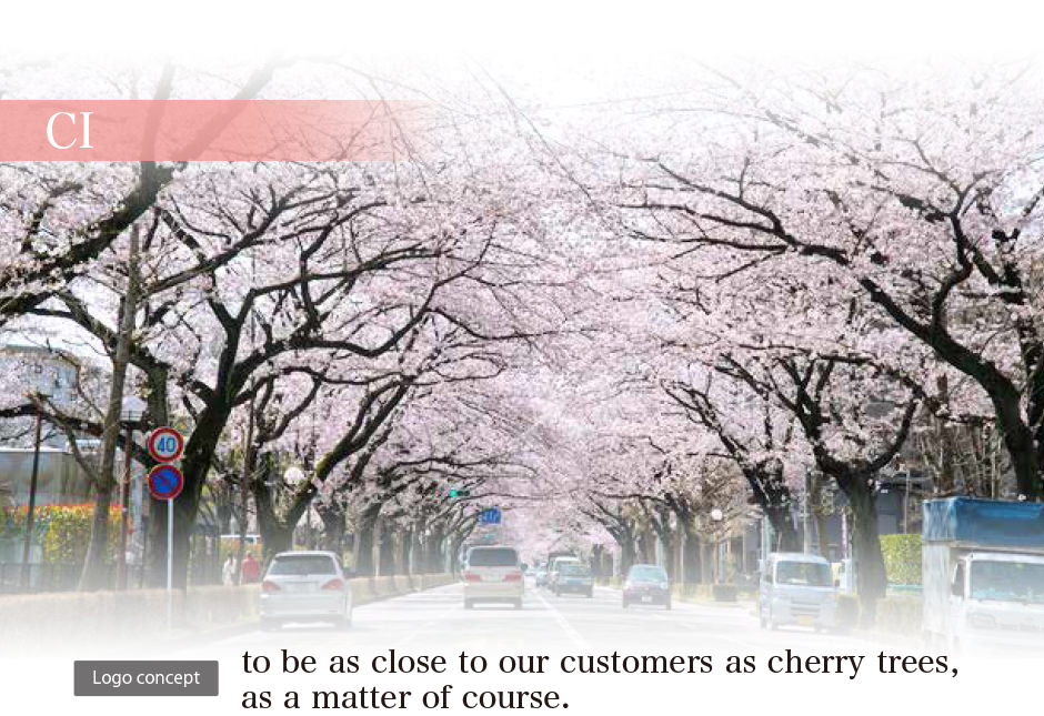 Logo concept:to be as close to our customers as cherry trees,as a matter of course.